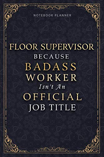 Notebook Planner Floor Supervisor Because Badass Miracle Worker Isn't An Official Job: 5.24 x 22.86 cm, Personal Budget, Appointment , Goal, Schedule, 6x9 inch, Homeschool, A5, Daily, 120 Pages