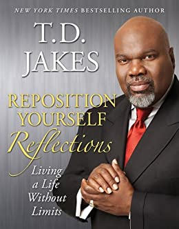 Reposition Yourself Reflections: Living Life Without Limits by [T.D. Jakes]
