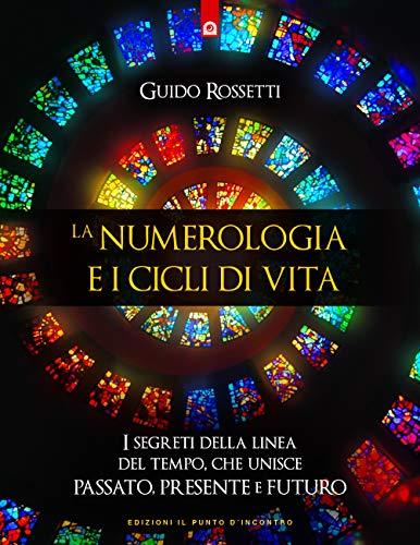 La numerologia e i cicli di vita: I segreti della linea del tempo che unisce PASSATO, PRESENTE e FUTURO