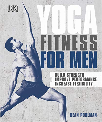 Compare Textbook Prices for Yoga Fitness for Men: Build Strength, Improve Performance, and Increase Flexibility Illustrated Edition ISBN 9781465473486 by Pohlman, Dean