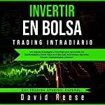 Invertir en Bolsa - Trading Intradiario [Invest in the Stock Exchange - Intraday Trading]     Las mejores Estrategias y Psicología para aprovechar las Oportunidades a Corto Plazo              By:                                                                                                                                 David Reese                               Narrated by:                                                                                                                                 Ernesto Tissot                      Length: 3 hrs and 9 mins     1 rating     Overall 5.0