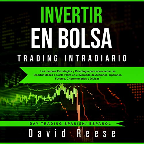 Invertir en Bolsa - Trading Intradiario [Invest in the Stock Exchange - Intraday Trading]     Las mejores Estrategias y Psicología para aprovechar las Oportunidades a Corto Plazo              Written by:                                                                                                                                 David Reese                               Narrated by:                                                                                                                                 Ernesto Tissot                      Length: 3 hrs and 9 mins     Not rated yet     Overall 0.0
