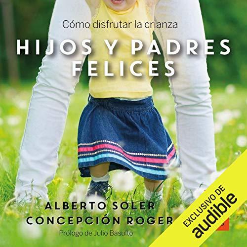 Hijos y Padres Felices [Happy Children and Parents] audiobook cover art
