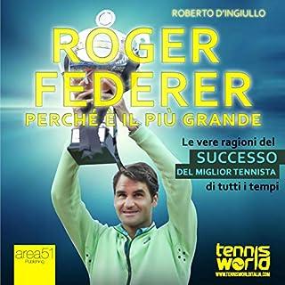 Roger Federer. Perché è il più grande     Le vere ragioni del successo del miglior tennista di tutti i tempi              Di:                                                                                                                                 Roberto D'Ingiullo                               Letto da:                                                                                                                                 Lorenzo Visi                      Durata:  2 ore e 24 min     13 recensioni     Totali 4,3