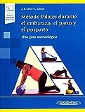 Método Pilates durante el embarazo, el parto y el posparto (LIBRO + E): Una Guía Metodológica (Spanish Edition)