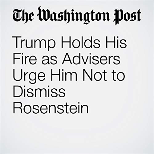 Trump Holds His Fire as Advisers Urge Him Not to Dismiss Rosenstein copertina