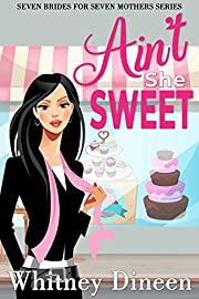 Ain't She Sweet: A Fake Relationship Romantic Comedy (Seven Brides for Seven Mothers Book 2)