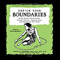 Unf-ck Your Boundaries: Build Better Relationships Through Consent, Communication, and Expressing Your Needs (5-minute Therapy)