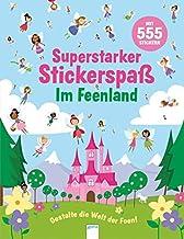 Superstarker Stickerspaß. Im Feenland: Gestalte die Welt der Feen!