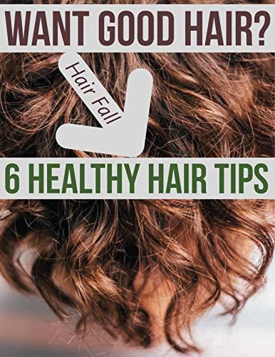 6 Healthy Hair Tips : Want Good Hair? (English Edition)