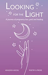 Looking for the Light: A journey of pregnancy loss, grief and healing