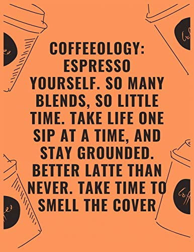 Coffeeology espresso yourself so many blends so little time take life one sip at a time and stay grounded better latte than never take time to smell: ... Rate Notebook, Best Gift for Coffee Lovers