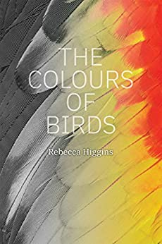 The Colours of Birds by [Rebecca Higgins]
