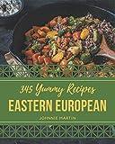 345 Yummy Eastern European Recipes: Greatest Yummy Eastern European Cookbook of All Time
