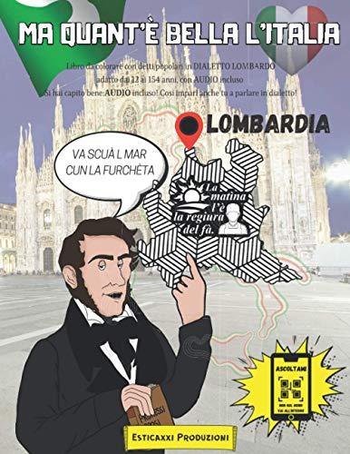 Ma Quant'è Bella l'Italia - LOMBARDIA -: Libro da colorare con Detti Popolari in DIALETTO LOMBARDO adatto dai 12 ai 154 anni, con AUDIO incluso. Si ... Così impari anche tu a parlare in dialetto