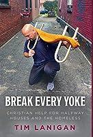 Break Every Yoke: Christian Help for Halfway Houses and the Homeless (Break Every Yoke/Rebuilding Your Life)