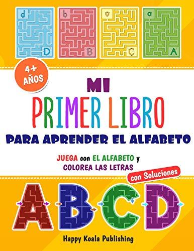 Mi primer Libro para aprender el Alfabeto: Juega con el Alfabeto y colorea las Letras