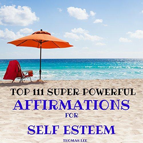 Top 111 Super Powerful Affirmations for Self Esteem Titelbild