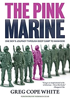 The Pink Marine: One Boy's Journey Through Boot Camp To Manhood by [Greg Cope White, Norman Lear]