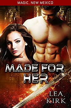Made for Her (Magic, New Mexico Book 20) by [Lea Kirk]