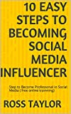 10 Easy Steps To Becoming Social Media Influencer: Step to Become Professonal in Social Media ( free online trainning) (English Edition)