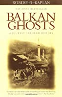 Balkan Ghosts: A Journey Through History (Vintage Departures)