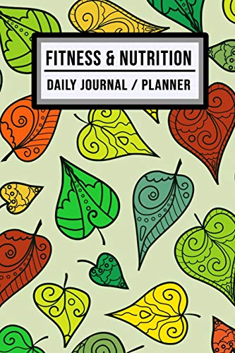 Fitness and Nutrition Journal / Planner: Leaf Fitness & Nutrition Planner / Journal | Track your Exercise and Meals Daily | 100 Days (6x9)