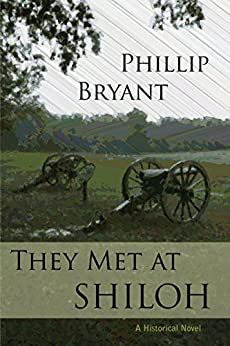 They Met At Shiloh: a Civil War Novel (Shiloh Series Book 1) by [Phillip Bryant]