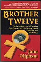 Brother Twelve: The Incredible Story of Canada's False Prophet