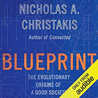 Blueprint     The Evolutionary Origins of a Good Society              Written by:                                                                                                                                 Nicholas A. Christakis                               Narrated by:                                                                                                                                 Nicholas A. Christakis                      Length: 14 hrs and 55 mins     Not rated yet     Overall 0.0