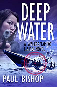 Deep Water: A Walker / Tamiko L.A.P.D. Adventure by [Paul Bishop]