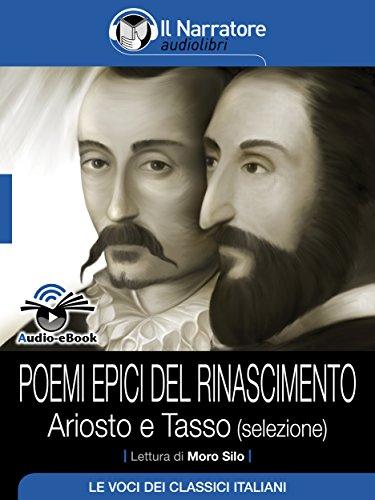 Poemi epici del Rinascimento – Ariosto e Tasso (selezione) (Audio-eBook) (Italian Edition)