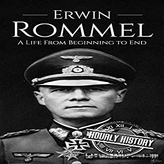 Erwin Rommel: A Life from Beginning to End     World War II Biography, Book 3              By:                                                                                                                                 Hourly History                               Narrated by:                                                                                                                                 Stephen Paul Aulridge Jr.                      Length: 58 mins     1 rating     Overall 4.0