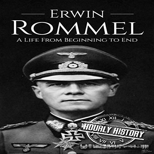 Erwin Rommel: A Life from Beginning to End     World War II Biography, Book 3              By:                                                                                                                                 Hourly History                               Narrated by:                                                                                                                                 Stephen Paul Aulridge Jr.                      Length: 58 mins     1 rating     Overall 5.0