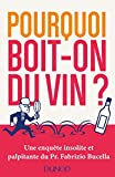 Pourquoi boit-on du vin? Une enquête insolite et palpitante du Prof. Fabrizio Bucella