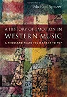 A History of Emotion in Western Music: A Thousand Years from Chant to Pop