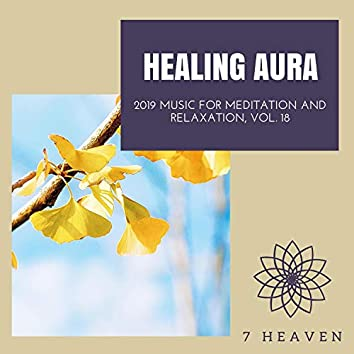 Healing Aura - 2019 Music For Meditation And Relaxation, Vol. 18