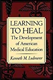 Learning to Heal: The Development of American Medical Education