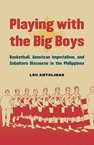Playing with the Big Boys: Basketball, American Imperialism, and Subaltern Discourse in the Philippines (English Edition)