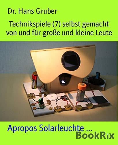 Technikspiele (7) selbst gemacht von und für große und kleine Leute: Apropos Solarleuchte ...