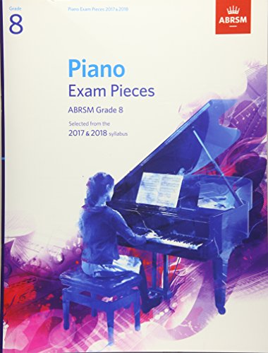 Piano Exam Pieces 2017 & 2018: Grade 8: Selected from the 2017 & 2018 Syllabus (ABRSM Exam Pieces)