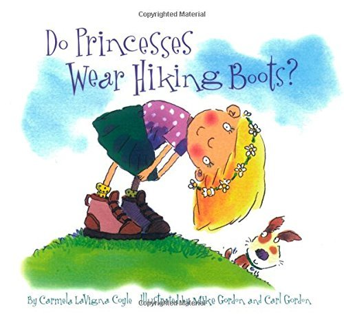 Do Princesses Wear Hiking Boots? by Carmela LaVigna Coyle (January 07,2016)