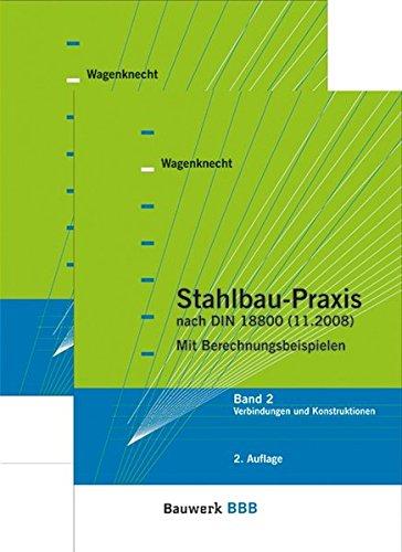 Stahlbau-Praxis nach DIN 18800 (11.2008): Paket: Band 1 Tragwerksplanung - Grundlagen + Band 2 Verbindungen und Konstruktionen Bauwerk-Basis-Bibliothek