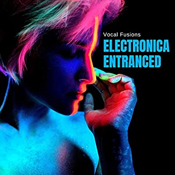 Electronica Entranced - Vocal Fusions