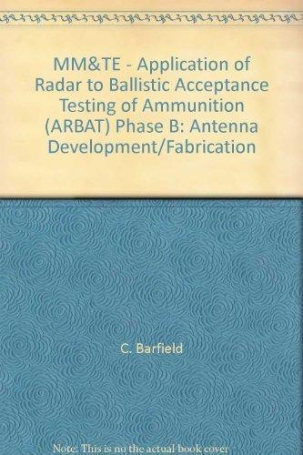 MM&TE - Application of Radar to Ballistic Acceptance Testing of Ammunition (ARBAT) Phase B: Antenna Development/Fabrication