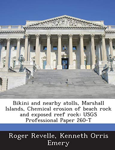 Bikini and Nearby Atolls, Marshall Islands, Chemical Erosion of Beach Rock and Exposed Reef Rock: Usgs Professional Paper 260-T