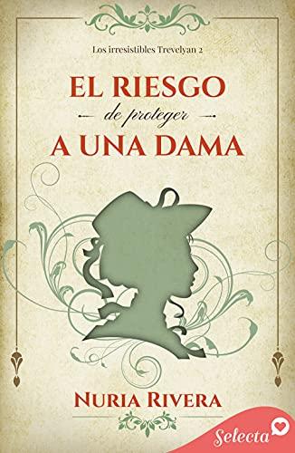 El riesgo de proteger a una dama (Los irresistibles Trevelyan 2) Versión Kindle de Nuria Rivera