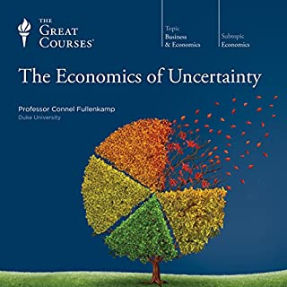 The Economics of Uncertainty                   Written by:                                                                                                                                 Connel Fullenkamp,                                                                                        The Great Courses                               Narrated by:                                                                                                                                 Connel Fullenkamp                      Length: 11 hrs and 59 mins     5 ratings     Overall 4.8