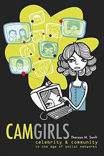 Camgirls: Celebrity and Community in the Age of Social Networks (Digital Formations, Band 4)