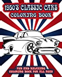 1950's Classic Cars Coloring Book: Fun and Relaxing Coloring Book for All Ages (Cars Coloring Books)